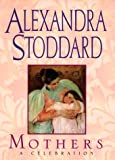 Mothers, Alexandra Stoddard, 038072619X