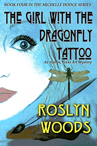 The Girl With the Dragonfly Tattoo: An Austin, Texas Art Mystery (The Michelle Hodge Series Book 4) by [Woods, Roslyn]