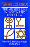 Israelology : The Missing Link in Systematic Theology, Fruchtenbaum, Arnold G., 0914863053