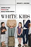 White Kids: Growing Up with Privilege in a Racially Divided America (Critical Perspectives on Youth)