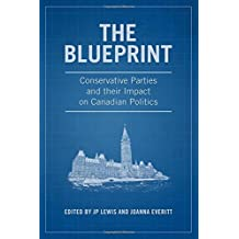The Blueprint: Conservative Parties and their Impact on Canadian Politics