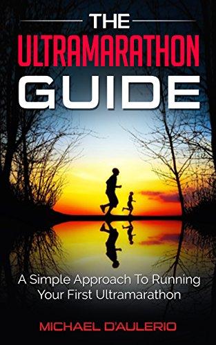 The Ultramarathon Guide: A Simple Approach To Running Your First Ultramarathon by [D'Aulerio, Michael]