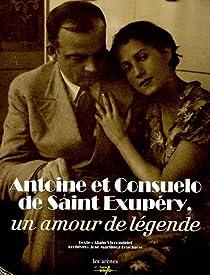 Antoine et Consuelo de Saint-Exupéry : Un amour de légende par Vircondelet