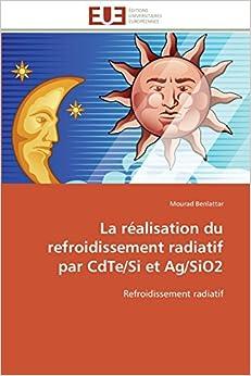 La réalisation du refroidissement radiatif par CdTe/Si et Ag/SiO2: Refroidissement radiatif (Omn.Univ.Europ.)