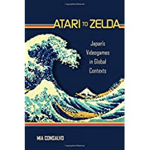 Atari to Zelda: Japan's Videogames in Global Contexts