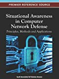 Situational Awareness in Computer Network Defense : Principles, Methods and Applications, Cyril Onwubiko, Thomas Owens, 1466601043