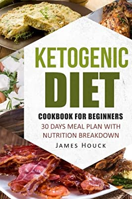 Ketogenic Diet: Ketogenic Cookbook for Beginners: 30 Days Ketogenic Diet Plan for Rapid Weight Loss: 50 Ketogenic Recipes with Nutrition Breakdown ... ketogenic diet cookbook, ketogenic diet plan)