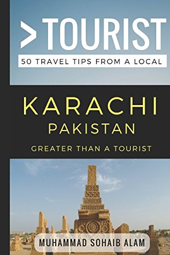 Greater Than a Tourist- Karachi Pakistan: 50 Travel Tips from a Local