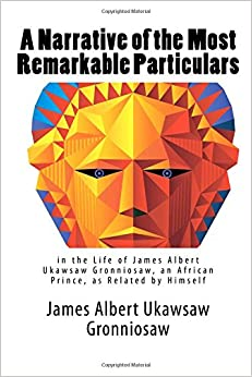 Book A Narrative of the Most Remarkable Particulars: in the Life of James Albert Ukawsaw Gronniosaw, an African Prince, as Related by Himself