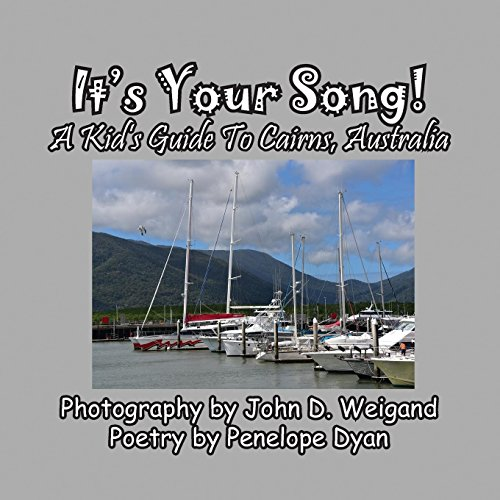 It's Your Song! A Kid's Guide To Cairns, Australia by Bellissima Publishing LLC