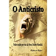 O Anticristo - Poder oculto por trás da Nova Ordem Mundial