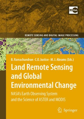 Land Remote Sensing and Global Environmental Change: NASA's Earth Observing System and the Science of ASTER and MODIS (Remote Sensing and Digital Image Processing) (Best Resolution Satellite Maps)