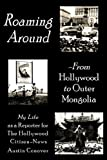 img - for Roaming Around-From Hollywood to Outer Mongolia: My Life as a Reporter for The Hollywood Citizen-News book / textbook / text book