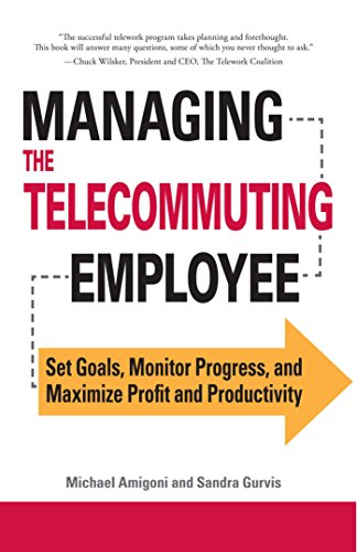 Managing the Telecommuting Employee: Set Goals, Monitor Progress, and Maximize Profit and Productivity