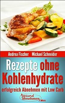 Rezepte ohne Kohlenhydrate: Abnehmen mit Low Carb Rezepten ...