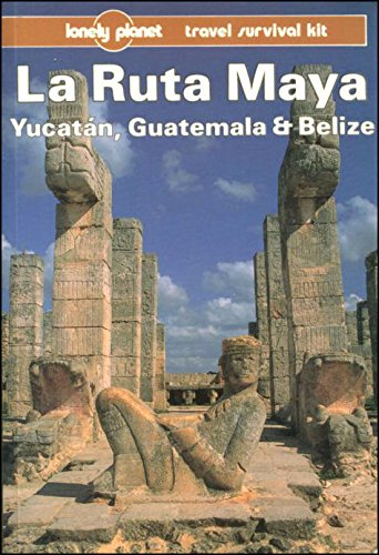 Lonely Planet LA Ruta Maya, Yucatan, Guatemala and Belize (Lonely Planet Travel Guides)