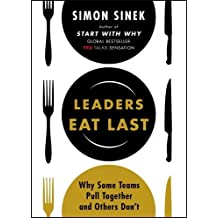 Leaders Eat Last: Why Some Teams Pull Together and Others Don't: Written by Simon Sinek, 2014 Edition, Publisher: Penguin Putnam Inc [Paperback]