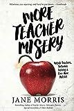 img - for More Teacher Misery: Nutjob Teachers, Torturous Training, & Even More Bullshit book / textbook / text book