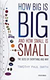 How Big Is Big and How Small Is Small : The Sizes of Everything and Why, Smith, Timothy Paul, 0199681198