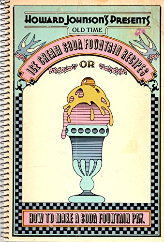 (Howard Johnson's Presents Old Time Ice Cream Soda Fountain Recipes, Or, How to Make a Soda Fountain Pay)