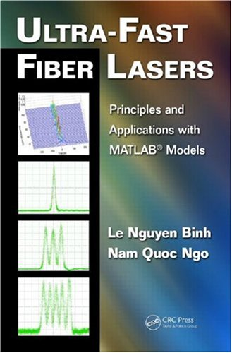 Ultra-Fast Fiber Lasers: Principles and Applications with MATLAB Models by Le Nguyen Binh , Nam Quoc Ngo, Publisher : CRC Press