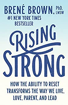 Rising Strong: How the Ability to Reset Transforms the Way We Live, Love, Parent, and Lead by [Brown, Brené ]
