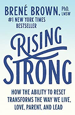 Rising Strong: How the Ability to Reset Transforms the Way We Live, Love, Parent, and Lead