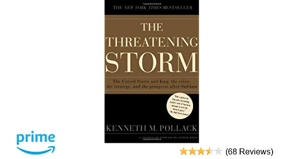 The Threatening Storm Case For Invading Iraq Kenneth M Pollack 9780375509285 Amazon Books