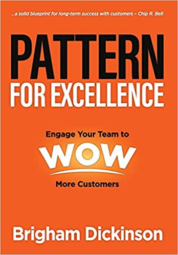 Pattern for excellence engage your team to wow more customers pattern for excellence engage your team to wow more customers brigham dickinson 9781613398845 amazon books malvernweather Gallery