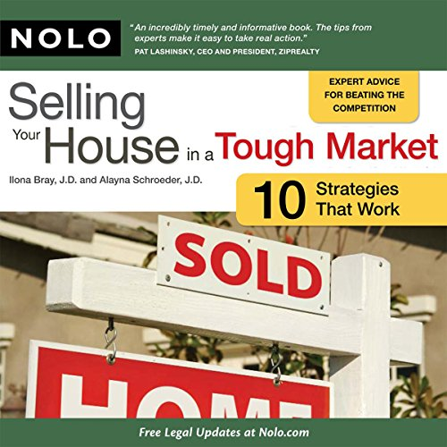 Selling Your House in a Tough Market: 10 Strategies That Work by Nolo