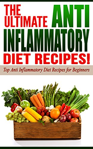 Anti Inflammatory Diet: The Ultimate Anti-Inflammatory Diet Recipes!: Top Anti-Inflammatory Diet Recipes for Beginners by Life Changing Diets