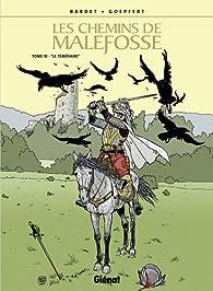 Les chemins de Malefosse, tome 18 : Le téméraire par Brice Goepfert