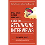 What Color Is Your Parachute? Guide to Rethinking Interviews: Ace the Interview and Land Your Dream Job