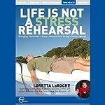 Life is Not a Stress Rehearsal (Live)   Loretta LaRoche