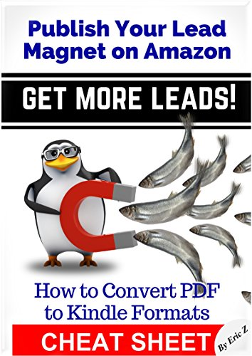 How to Convert PDF to Kindle - CHEATSHEET: Publish Your Lead Magnet on Amazon - Get More Leads! Cheat Sheet (Zbooks Ebook Tutorials - Ebook Formatting Done Right! 3) (English Edition)