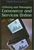 Utilizing and Managing Commerce and Services Online, Mehdi Khosrow-Pour, 1591409330