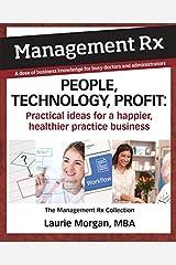 People, Technology, Profit: Practical Ideas for a Happier, Healthier Practice Business: The Management Rx Collection (Management Rx Print) Paperback