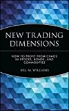 New Trading Dimensions: How to Profit from Chaos in Stocks, Bonds, and Commodities