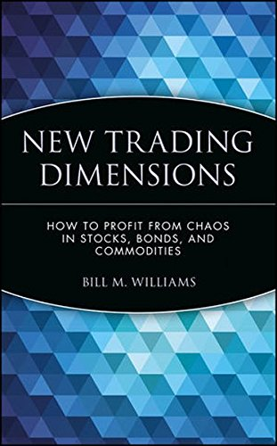 New Trading Dimensions: How to Profit from Chaos in Stocks, Bonds, and Commodities by Williams