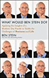 img - for What Would Ben Stein Do: Applying the Wisdom of a Modern-Day Prophet to Tackle the Challenges of Business and Life book / textbook / text book