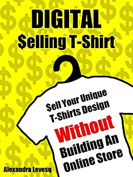 Digital Selling T Shirt Sell Your Unique T