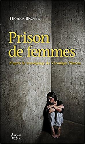 En ligne Prison de femmes. D'après le témoignage de Véronique Murcia epub, pdf