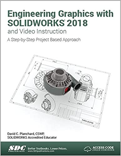 Engineering Graphics With Solidworks 2018 And Video Instruction David Planchard 9781630571528 Amazon Com Books