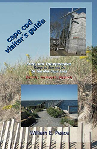 (Cape Cod Visitor's Guide: Free and Inexpensive Things To See and Do In The Mid-Cape Area: Dennis, Yarmouth, Hyannis)