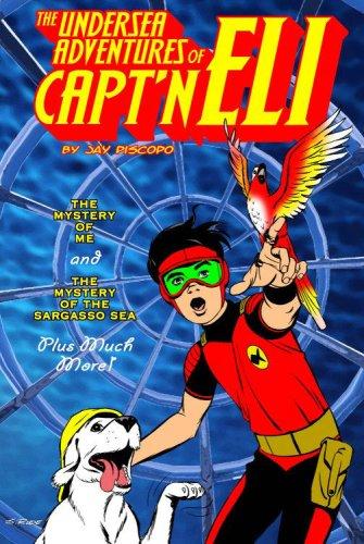The Undersea Adventures of Captn Eli Volume 1 Jay Piscopo