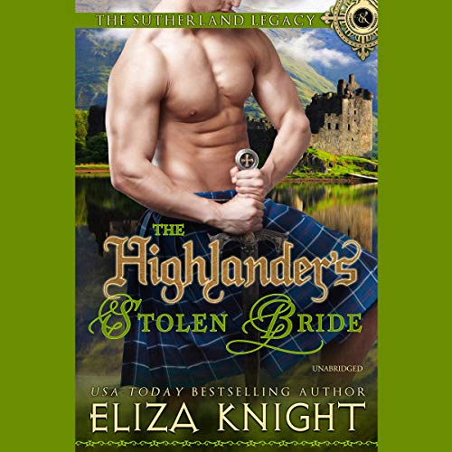 The Highlander's Stolen Bride: The Sutherland Legacy, Book 2