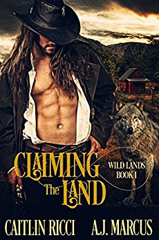 Claiming the Land (Wild Lands Book 1) by [Ricci, Caitlin, Marcus, A.J.]