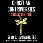 Christian Controversies: Seeking the Truth | Scott S. Haraburda