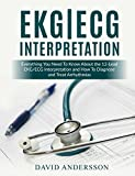 img - for EKG/ECG Interpretation: Everything you Need to Know about the 12-Lead ECG/EKG Interpretation and How to Diagnose and Treat Arrhythmias book / textbook / text book