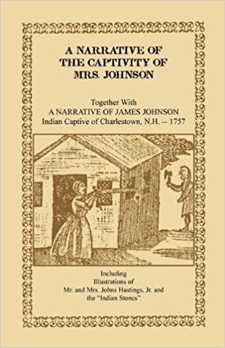A Narrative of the Captivity of Mrs. Johnson, Together with A Narrative of James Johnson: Indian Captive of Charlestown, New Hampshire (A Heritage Classic)